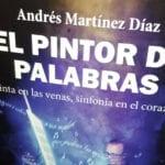 """Andrés Martínez publica """"EL PINTOR DE PALABRAS. Tinta en las venas, sinfonía en el corazón"""""""